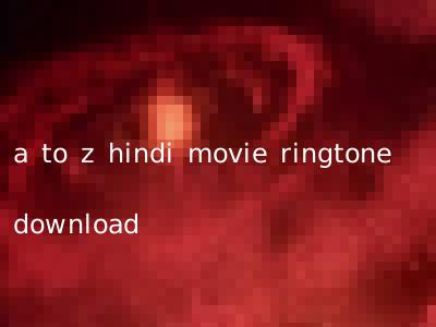 a to z hindi movie ringtone download