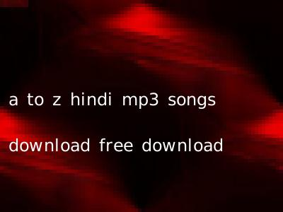 A To Z Hindi Mp3 Songs Download Free Download Free Hindidownloads In