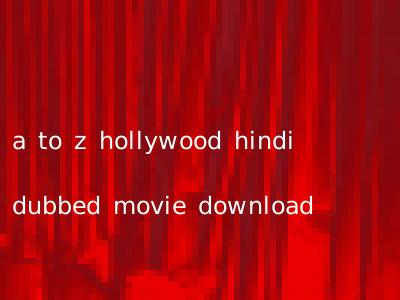 a to z hollywood hindi dubbed movie download
