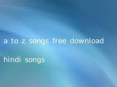 a to z songs free download hindi songs