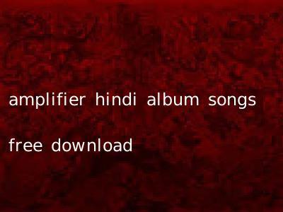 amplifier hindi album songs free download