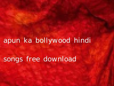 apun ka bollywood hindi songs free download