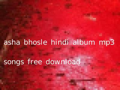 asha bhosle hindi album mp3 songs free download