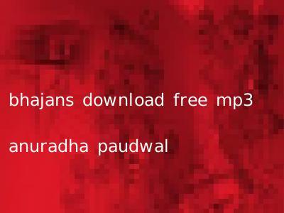 bhajans download free mp3 anuradha paudwal