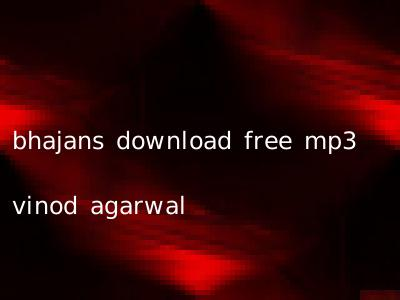 bhajans download free mp3 vinod agarwal