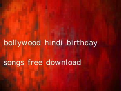 bollywood hindi birthday songs free download