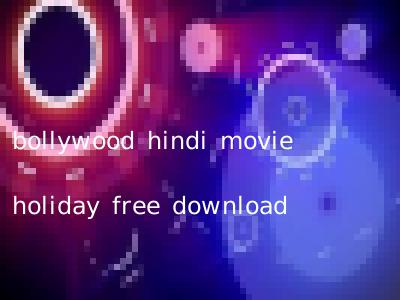 bollywood hindi movie holiday free download