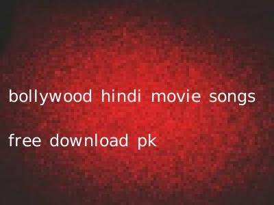 bollywood hindi movie songs free download pk