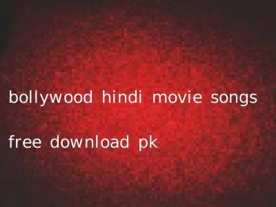 bollywood hindi movie songs free download pk