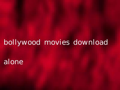 bollywood movies download alone