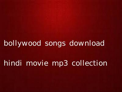 bollywood songs download hindi movie mp3 collection