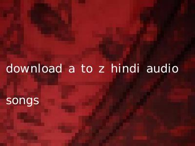 download a to z hindi audio songs
