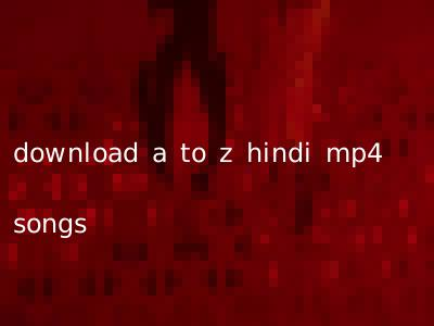 download a to z hindi mp4 songs