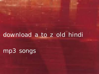 download a to z old hindi mp3 songs
