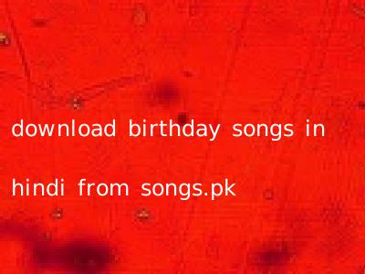 download birthday songs in hindi from songs.pk
