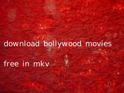 download bollywood movies free in mkv