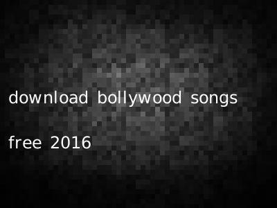 download bollywood songs free 2016