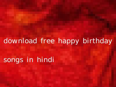 download free happy birthday songs in hindi