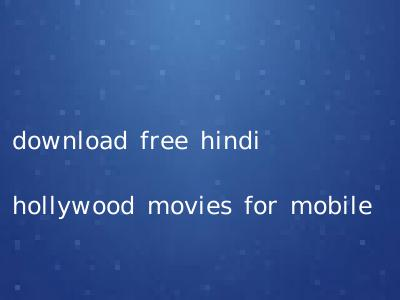 download free hindi hollywood movies for mobile