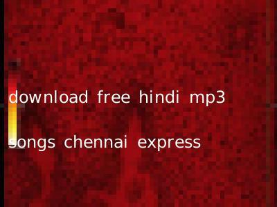 download free hindi mp3 songs chennai express