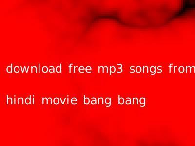 download free mp3 songs from hindi movie bang bang