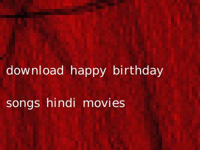 download happy birthday songs hindi movies