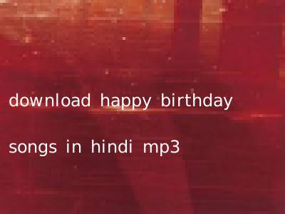 download happy birthday songs in hindi mp3