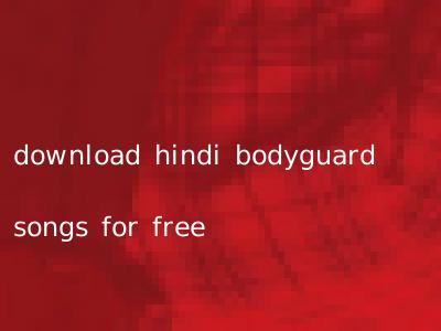 download hindi bodyguard songs for free