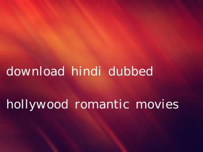 download hindi dubbed hollywood romantic movies