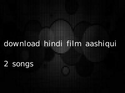 download hindi film aashiqui 2 songs