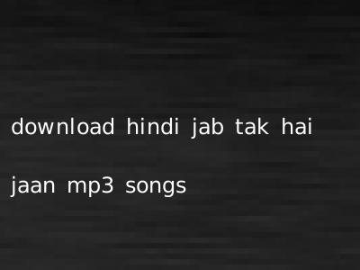 download hindi jab tak hai jaan mp3 songs