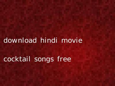 download hindi movie cocktail songs free