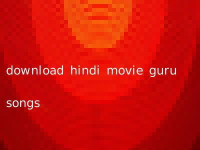 download hindi movie guru songs