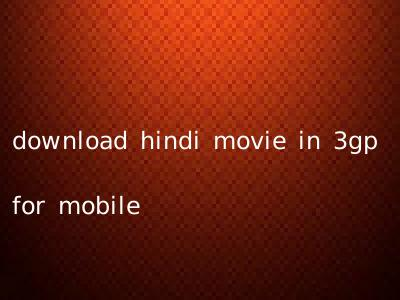 download hindi movie in 3gp for mobile