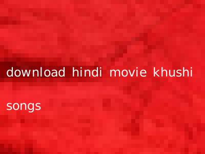 download hindi movie khushi songs