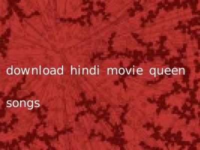 download hindi movie queen songs