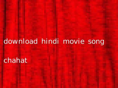 download hindi movie song chahat