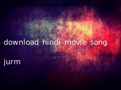 download hindi movie song jurm