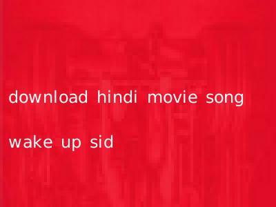 download hindi movie song wake up sid