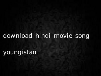 download hindi movie song youngistan