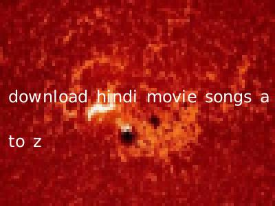 download hindi movie songs a to z