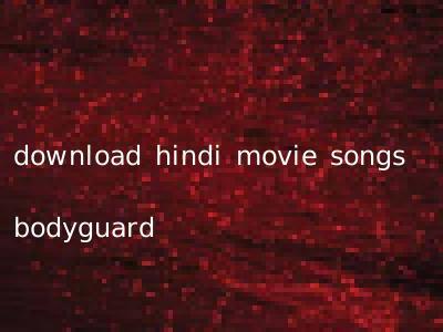 download hindi movie songs bodyguard