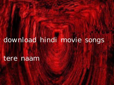 download hindi movie songs tere naam