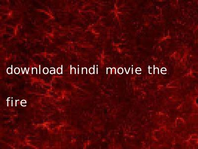 download hindi movie the fire