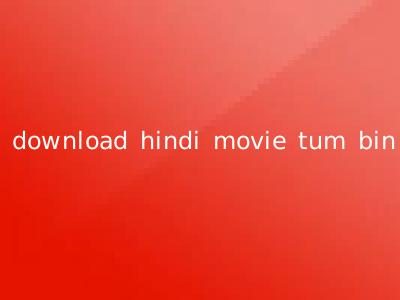 download hindi movie tum bin