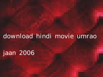download hindi movie umrao jaan 2006