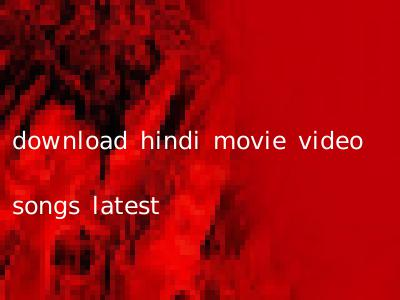 download hindi movie video songs latest