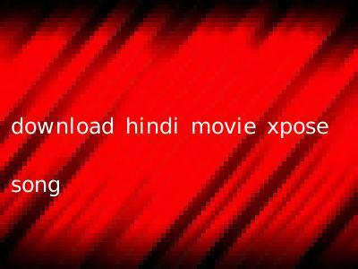 download hindi movie xpose song