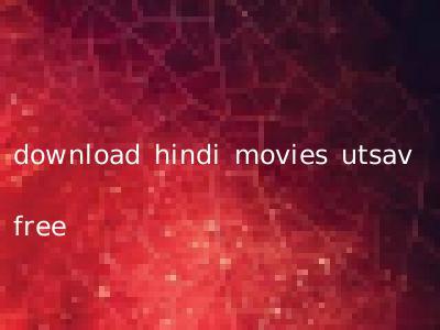 download hindi movies utsav free