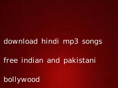 download hindi mp3 songs free indian and pakistani bollywood